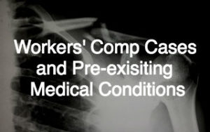 Workers Comp Case with a pre-existing medical condition